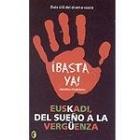 Euskadi, del sueño a la vergüenza ¡Basta ya!.Guía útil del drama vasco