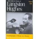 The Collected Works of Langton Hughes:Autobiograhy-I wonder as I wonder:Vol.14