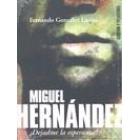 Miguel Hernández. ¡Dejadme la esperanza!