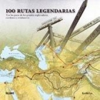 100 rutas legendarias: tras los pasos de los grandes exploradores, escritores y aventureros