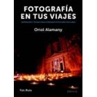 Fotografía en tus viajes. Inspiración y técnica para conseguir fotos espectaculares