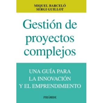 Gestión de proyectos complejos. Una guía para la innovación y el emprendimiento