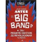 ¿Qué había antes del big bang? y 50 preguntas científicas más para revolucionar tu mente