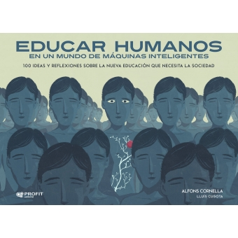 Educar humanos en un mundo de máquinas inteligentes. 100 ideas y reflexiones sobre la nueva educación que necesita la sociedad