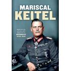 Mariscal Keitel. Memorias del jefe del Alto Mando de la Wehrmacht. 1938-1945