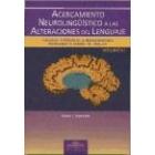 Acercamiento neurolinguistico a las alteraciones del lenguaje.Volumen I