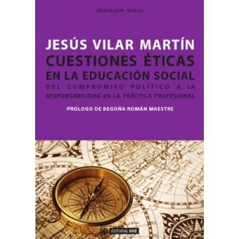 Cuestiones éticas en la educación social. Del compromiso político a la responsabilidad en la práctica profesional