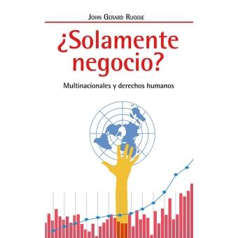 ¿Solamente negocio?  Multinacionales y derechos humanos