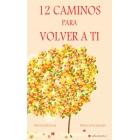 12 Caminos para volver a ti