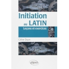 Initiation au latin: Leçons et exercices