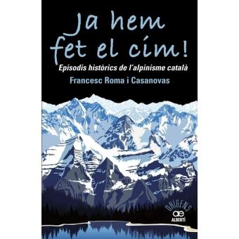 Ja hem fet el cim! Episodis històrics de l'alpinisme català