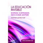La educación invisible. Inspirar, sorprender, emocionar, motivar