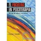 El focusing en psicoterapia. Manual del método experimental