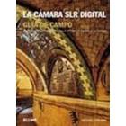 La cámara SLR digital. Guía de campo. Manual imprescindible para sacar el máximo partido a su cámara