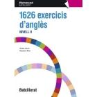1626 exercicis d'anglès. Nivell II (BATXILLERAT)
