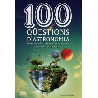 100 qüestions d'astronomia. De les fases de la lluna a l'energia fosca