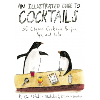 An Illustrated Guide to Cocktails: 50 Classic Cocktail Recipes, Tips, and Tale