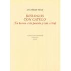 Diálogos con Cátulo (En torno a la poesía y las artes)