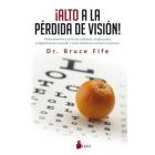 Alto a la pérdida de visión.Cómo prevenir y curar las cataratas, el glaucoma, la degeneración macular y otros trastornos oculares comunes