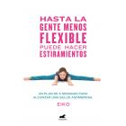 Hasta la gente menos flexible puede hacer estiramientos. Un plan de 4 semanas para alcanzar una salud asombrosa