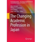 The Changing Academic Profession in Japan (The Changing Academy - The Changing Academic Profession in International Comparative Perspective)