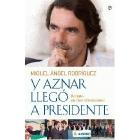 Y Aznar llegó a presidente. Retrato en tres dimensiones
