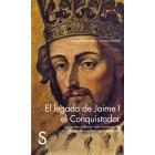 El legado de Jaime I el Conquistador Las gestas militares que construyeron el Imperio mediterráneo aragonés