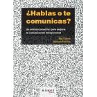 ¿Hablas o te comunicas?. Un método proactivo para mejorar la comunicación interpersonal
