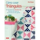 Cómo coser triángulos. 13 técnicas de Patchwork fáciles de hacer y 12 proyectos de quilts