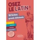 Osez le Latin! 50 Fiches Grands Débutants