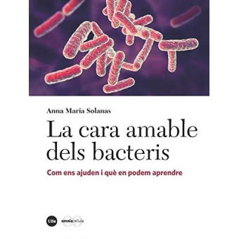 La cara amable dels bacteris. Com ens ajuden i què en podem aprendre