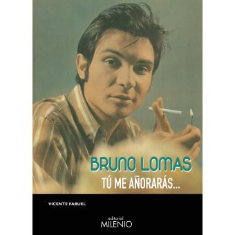 Bruno Lomas. Tú me añorarás...