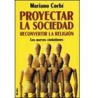Proyectar la sociedad reconvertir la religión