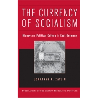 The currency of socialism. Money and political culture in East Germany