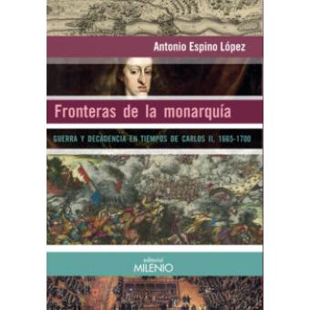 Fronteras de la monarquía. Guerra y decadencia en tiempos de Carlos II, 1665-1700