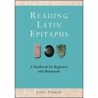 Reading latin epitaphs: a handbook for beginners with illustrations