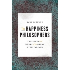 The hapiness of philosophers: the lives and works of the great utilitarians