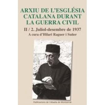 Arxiu de l'Església catalana durant la Guerra Civil. Vol. II/2. Juliol-desembre de 1937