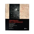 Topografia de la destrucció. Els bombardeigs de Barcelona durant la Guerra Civil