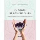 El poder de los cristales. Cambia tu energía y eleva las vibraciones de tu vida