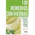 100 remedios con hierbas. Tratamientos seguros y efectivos para 100 dolencias comunes