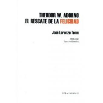 Theodor W. Adorno: el rescate de la felicidad