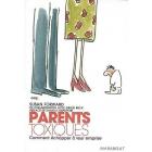 Parents toxiques - Comment échapper à leur emprise