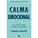 Calma emocional. Cómo superar la ansiedad, los miedos y las inseguridades