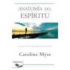 Anatomía del espíritu. La curación del cuerpo llega a través del alma