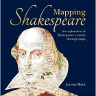 Mapping Shakespeare : An exploration of Shakespeare's worlds through maps