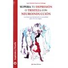 Supera tu depresión o tristeza con neuroinducción.Las claves que fortalecerán tu mentalidad para vivir con alegría