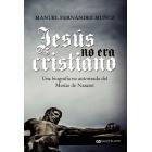 Jesús no era cristiano: una biografía no autorizada del Mesías de Nazaret