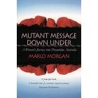 Mutant Message Down Under: A Woman?s Journey into Dreamtime Australia
