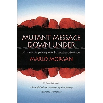 Mutant Message Down Under: A Woman?s Journey into Dreamtime Australia